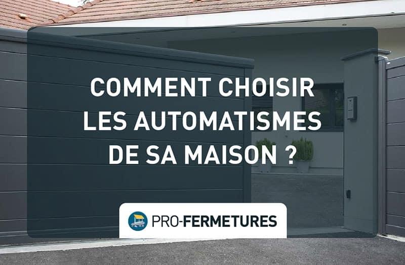 Comment choisir les automatismes de sa maison ? / Pro-Fermetures